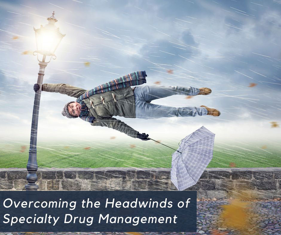 The Headwinds of Specialty Drug Management